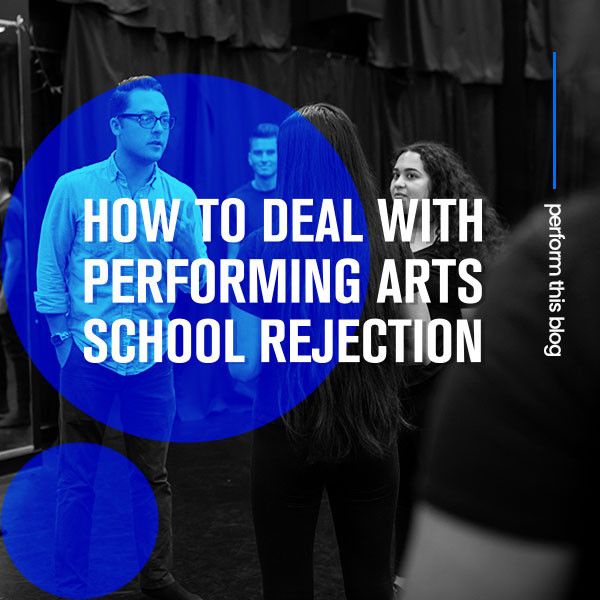 How to deal with performing arts school rejection