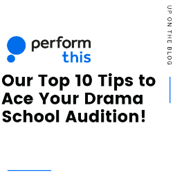 Our top 10 tips to ace your drama school audition!