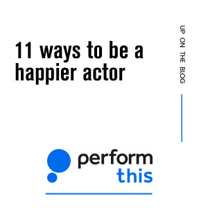 11 ways to be a happier actor